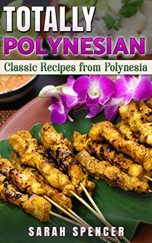 Totally Polynesian: Classic Recipes from Polynesia by Sarah Spencer