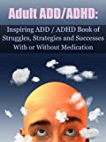 Adult ADHD: Inspiring 3-Book Bundle of ADD/ADHD Struggles, Strategies, and Successes, With or Without Medication