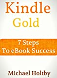 Kindle Gold: 7 Steps to eBook Success