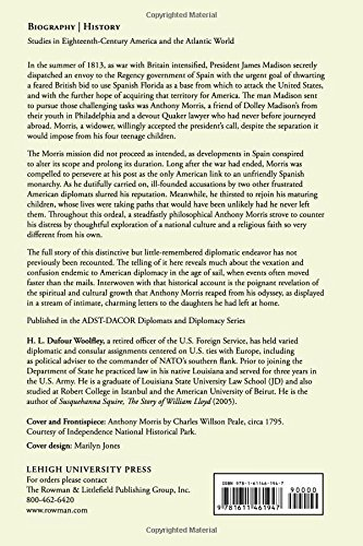 A Quaker Goes to Spain: The Diplomatic Mission of Anthony Morris, 1813-1816 (Studies in Eighteenth-Century America and the Atlantic World) (Studies in the Eighteenth Century and the Atlantic World)