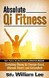 Absolute Qi Fitness - Meridian Dehnungs�bungen f�r ultimative Fitness, Leistung und Gesundheit