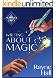 Writing About Magic: Professional Techniques for Paranormal and Fantasy Fiction (Writer's Craft Book 3)