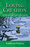 img - for Loving Creation: Christian Spirituality, Earth-centered and Just book / textbook / text book