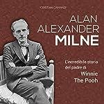 Alan Alexander Milne: L'incredibile storia del padre di Winnie The Pooh   Cristian Camanzi