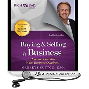 Buying and Selling a Business: How You Can Win in the Business Quadrant: Rich Dad Advisors (Unabridged)