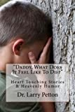 img - for Daddy, What Does It Feel Like To Die?: Heart Touching Stories & Heavenly Humor book / textbook / text book