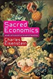 img - for Sacred Economics by Eisenstein, Charles. (EVOLVER EDITIONS,2011) [Paperback] book / textbook / text book