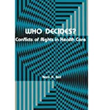 img - for [ WHO DECIDES?: CONFLICTS OF RIGHTS IN HEALTH CARE (CONTEMPORARY ISSUES IN BIOMEDICINE, ETHICS, AND SOCIETY) ] BY Bell, Nora K ( Author ) Aug - 1982 [ Hardcover ] book / textbook / text book