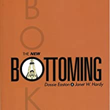 The New Bottoming Book (       UNABRIDGED) by Janet W. Hardy, Dossie Easton Narrated by Dossie Easton, Janet W. Hardy
