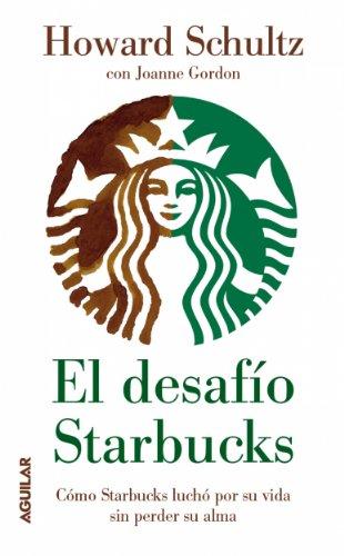 Howard Schultz - El desafío Starbucks: Cómo Starbucks luchó por su vida sin perder su alma (Onward: How Starbucks Fought for Its Life without Los