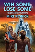 Win Some, Lose Some: The Award Winning (and Nominated) Short Science Fiction and Fantasy of by Mike Resnick cover image