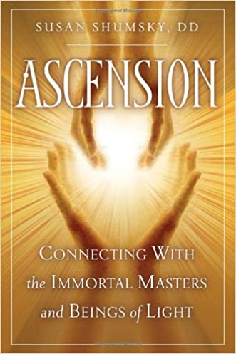 Ascension: Connecting With the Immortal Masters and Beings of Light written by Susan Shumsky