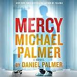 Mercy: A Novel | Michael Palmer,Daniel Palmer