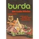 burda-Kochbuch, Nr. 2: Die kalte K�che. 200 Rezepte f�r Vorspeisen, Salate, belegte Brote und garnierte Platten