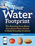 img - for Your Water Footprint: The Shocking Facts About How Much Water We Use to Make Everyday Products by Leahy, Stephen (2014) Paperback book / textbook / text book