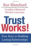 Trust Works!: Four Keys to Building Lasting Relationships (0062205986) by Blanchard, Ken
