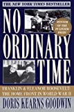 No Ordinary Time: Franklin and Eleanor Roosevelt: The Home Front in World War II [Paperback] [1995] First Paperback Edition Ed. Doris Kearns Goodwin