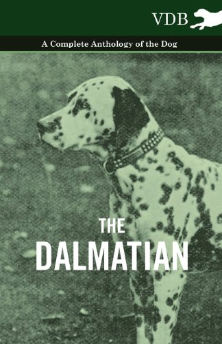 The Dalmatian - A Complete Anthology of the Dog -