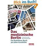 Das medizinische Berlin: Ein Stadtführer durch 300 Jahre Geschichte