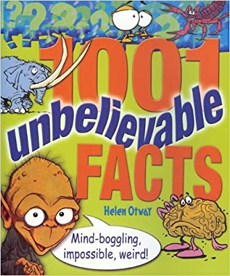 1001 Unbelievable Facts: Mind-Boggling, Impossible, Weird! (1001 Series) written by Helen Otway