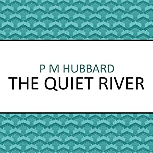 The Quiet River | [P. M. Hubbard]