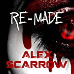 Re-made: Re-Made, Book 1 | Alex Scarrow