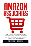 Amazon Associates: The Ultimate Steps To Building An Online Business - Discover The Simple Way To Make Money Online With The Amazon Affiliate Program ... Amazon Associates, Affiliate Marketing)