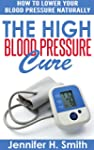 The High Blood Pressure Cure: How to...