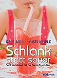Schlank statt sauer: Sanft abnehmen mit der S�ure-Basen-Di�t (German Edition)