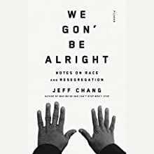 We Gon' Be Alright: Notes on Race and Resegregation Audiobook by Jeff Chang Narrated by Jeff Chang