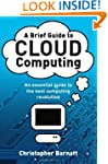 A Brief Guide to Cloud Computing: An...