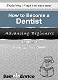 How to Become a Dentist (A Beginners Guide to Becoming a Dentist)
