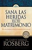 Sana las heridas en tu matrimonio / Heal the Wounds in Your Marriage (Para Que el Mundo Sepa) (Spanish Edition) (078991333X) by Gary Rosberg