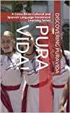 PURA VIDA (A Costa Rican Cultural and Spanish Language Immersion Learning Series)