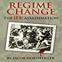 Regime Change: The JFK Assassination Audiobook by Jacob Hornberger Narrated by Larry Wayne
