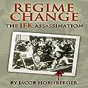 Regime Change: The JFK Assassination Audiobook by Jacob Hornberger Narrated by Larry Wayne