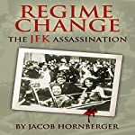 Regime Change: The JFK Assassination | Jacob Hornberger