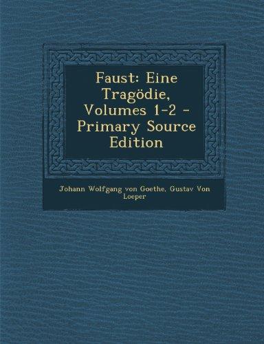 Faust Eine Tragodie, Volumes 1-2 - Primary Source Edition  [Von Goethe, Johann Wolfgang - Von Loeper, Gustav] (Tapa Blanda)