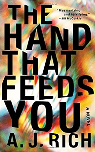 The Hand That Feeds You: A Novel by A.J. Rich