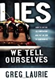 Lies We Tell Ourselves: How to Say No to Temptation and Put an End to Compromise (0830742751) by Laurie, Greg