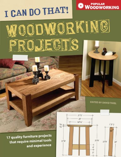 I Can Do That! Woodworking Projects: 157 Quality Furniture Projects That Require Minimal Tools and Experience (Popular Woodworking)