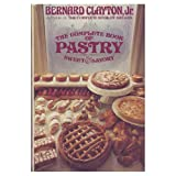 The Complete Book of Pastry, Sweet and Savory ~ Bernard Clayton