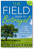 The Field Guide to Betrayal: A True Story of Child Abuse and Survival