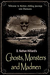 Ghosts, Monsters And Madmen by D. Nathan Hilliard ebook deal