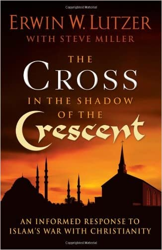 The Cross in the Shadow of the Crescent: An Informed Response to Islam's War with Christianity written by Erwin W. Lutzer