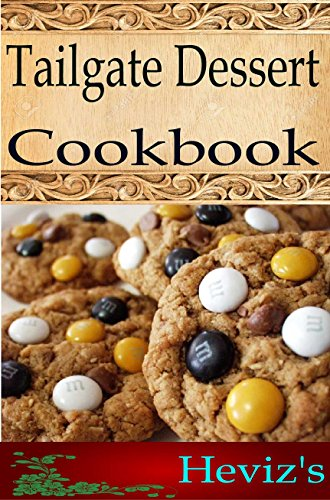 Tailgate Dessert 101. Delicious, Nutritious, Low Budget, Mouth Watering Tailgate Dessert Cookbook PDF