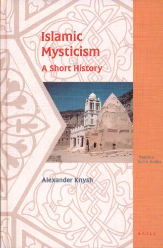 Islamic Mysticism: A Short History (Themes in Islamic...