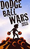 img - for Dodge Ball Wars (a hilarious adventure for children ages 9-12) book / textbook / text book