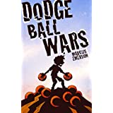 Dodge Ball Wars (a hilarious adventure for children ages 9-12) ~ Marcus Emerson