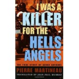 I Was a Killer for the Hells Angels: The Story of Serge Quesnalpar Pierre Martineau
